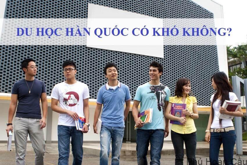 Du học Hàn Quốc có khó không là vấn đề rất nhiều người quan tâm